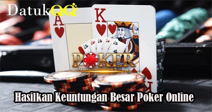 Hasilkan Keuntungan Besar Poker Online