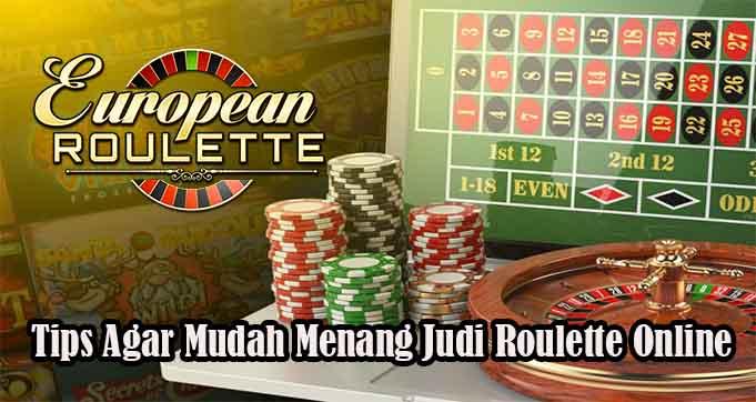 Tips Agar Mudah Menang Judi Roulette Online