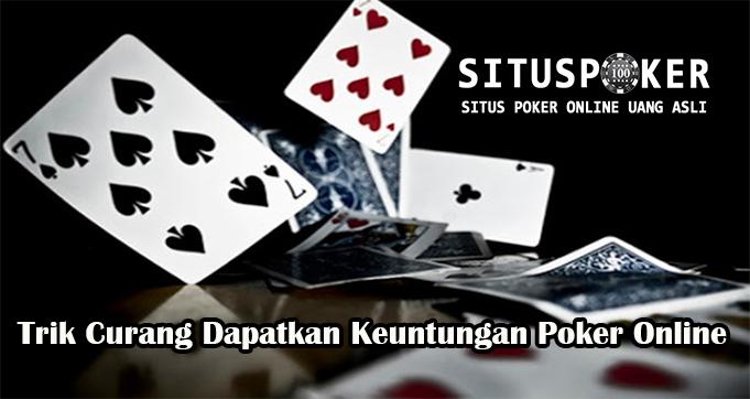 Trik Curang Dapatkan Keuntungan Poker Online